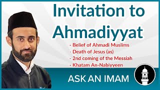 Invitation to Ahmadiyyat: An introduction to the beliefs of Ahmadi Muslims: Ask an Imam