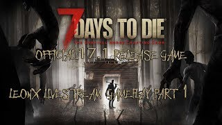 LeonX Livestream - 7 Days to Die Official 17.1 Build Coop Gameplay 1!