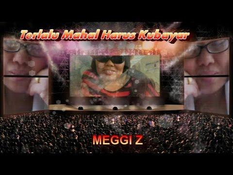 MEGGI Z~~~TERLALU MAHAL HARUS KU BAYAR