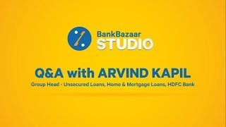 Q&A with Arvind Kapil, Group Head - Unsecured Loans, Home & Mortgage Loans, HDFC Bank