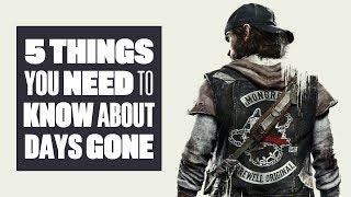 5 Things You Need To Know About Days Gone