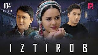 Iztirob (o'zbek serial) | Изтироб (узбек сериал) 104-qism