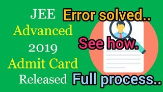 Jee Advanced 2019 Admit card Released!!. Full process HOW to DOWNLOAD. Here!!