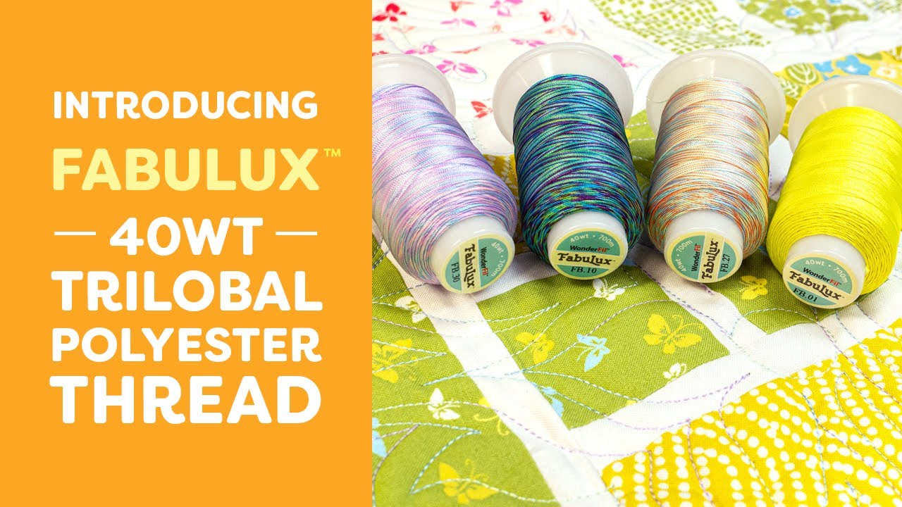 Introducing FabuLux 40wt Trilobal Polyester Thread