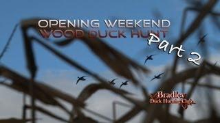 Bradley Duck Hunting Club - Opening Weekend Wood Duck Hunt - Part 2!