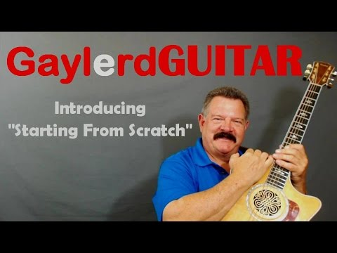 """Beginner Guitar Lessons: Learn To Play Guitar """"Starting From Scratch"""" GaylerdGUITAR"""