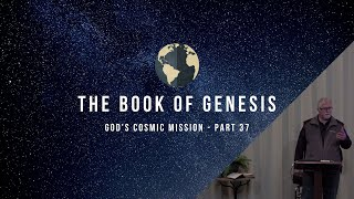 Book of Genesis - God's Cosmic Mission (Part 37) | January 22, 2020
