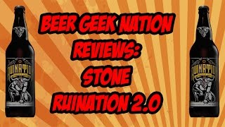 Stone Ruination 2.0 | Beer Geek Nation Craft Beer Reviews