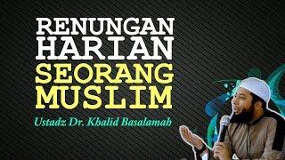 Download Video RENUNGAN Harian Seorang MUSLIM | Ustadz Khalid Basalamah MP3 3GP MP4