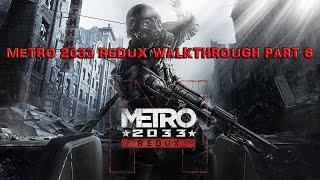 Metro 2033 Redux Walkthrough Part 6 Playthrough Let