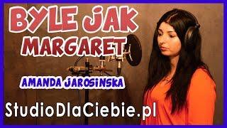 Byle Jak - Margaret (cover by Amanda Jarosińska) #1279