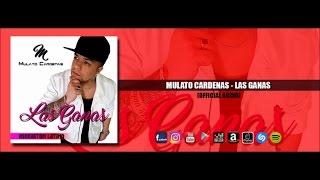 Mulato Cardenas - Las Ganas
