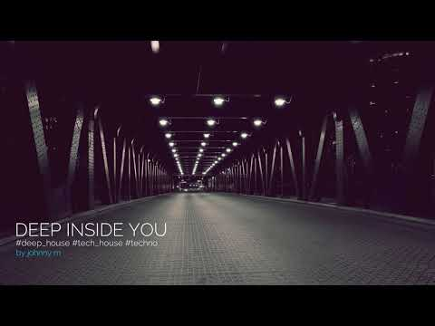 Deep Inside You | Deep House Set | 2017 Mixed By Johnny M