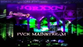 @JGRXXN -  Fvck Mainstream Codeine Funk ( #TNTremix @OM30 dEEjay3OR6) FREE DL