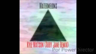 Watermelons - Kyle Watson [Abby Jane Remix]