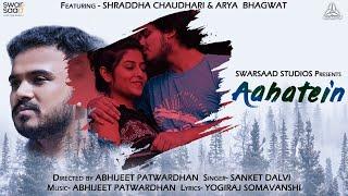 Aahatein (Official Music Video)   Abhijeet Patwardhan   ft. Shraddha, Arya, Sanket, Arundhati  