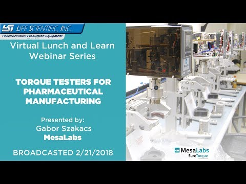 Lunch and Learn Series - MesaLabs - Torque Testers for Pharmaceutical Manufacturing