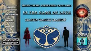 Martin Garrix ft. Bebe Rexha vs DallasK - In The Name Of Love (Martin Garrix Tomorrowland 2017 Edit)