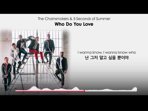 (가사번역) The Chainsmokers, 5 Seconds Of Summer - Who Do You Love