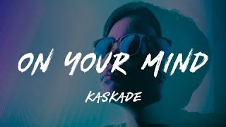 Kaskade - On Your Mind