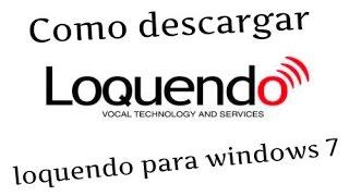 Como Descargar Loquendo Para Windows 7/8/8.1 y 10