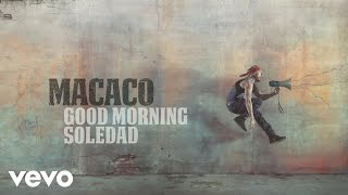 Macaco - Good Morning Soledad (Audio)