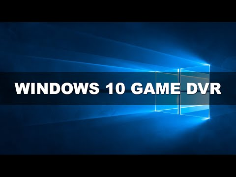 Windows 10 Game DVR - How To Record Your Games