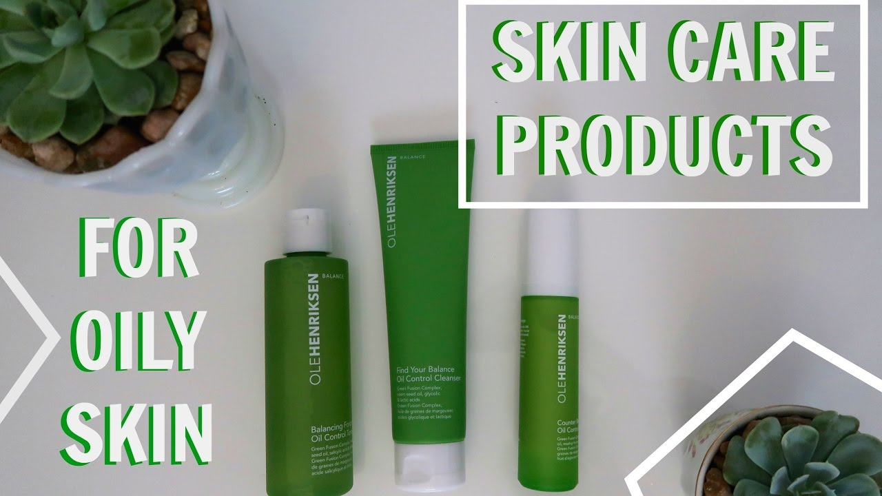 Oily skin care products