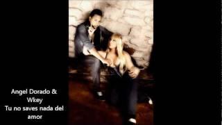 Angel Dorado & Wkey - Tu no saves nada del amor