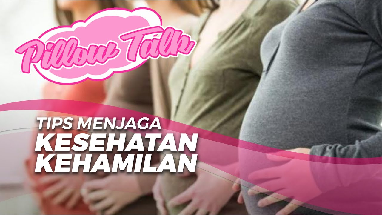 PILLOW TALK Tips Menjaga Kesehatan Kehamilan Selama Masa ...