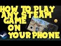 PLAY STEAM GAMES ON PHONE- TUTORIAL
