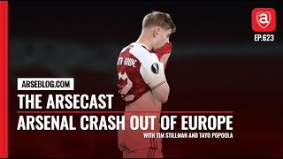 Arsenal Crash Out Of Europe | Arsecast