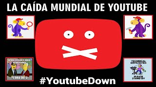 LA VERDAD DE LA CAÍDA MUNDIAL DE YOUTUBE. #YoutubeDOWN