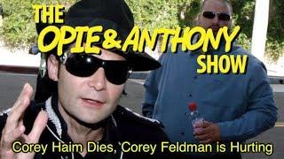 Opie & Anthony: Corey Haim Dies, Corey Feldman Is Hurting (03/10-03/12/10)