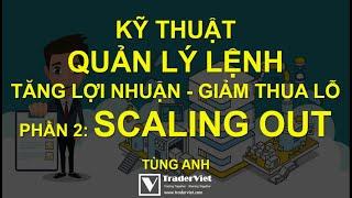✅ Kỹ Thuật Quản Lý Lệnh Giúp Trader Tăng Lợi Nhuận, Giảm Thua Lỗ - Phần 2: Scaling Out