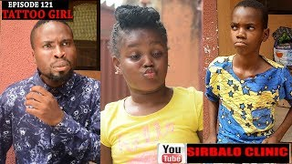 SIRBALO CLINIC  - TATTOO GIRL EPISODE 121 Nigerian Comedy
