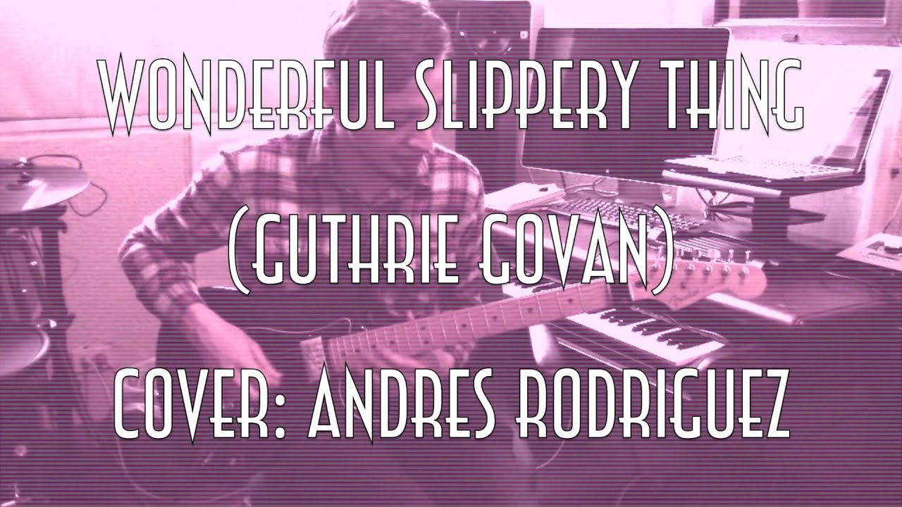 Wonderful Slippery Thing Cover Andres Rodriguez Youtube