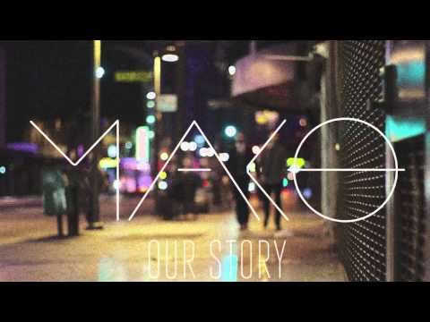 Mako - Our Story (Official Radio Edit)
