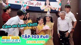 Gia đình là số 1 Phần 2 | Tập 103 Full: Lam Chi bí mật tổ chức sinh nhật khiến Tâm Anh bật khóc!
