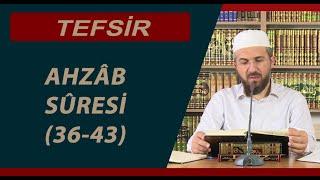 Tefsir - 6 - Ahzâb Sûresi (36-43) - İhsan Şenocak Hoca