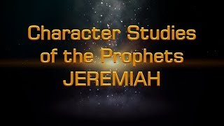 Character Studies of the Prophets JEREMIAH Mr M Smithers of the Christadelphians