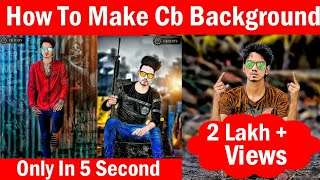 How To Make Cb Background || in 5 Second || Make Original Cb Background in One Click