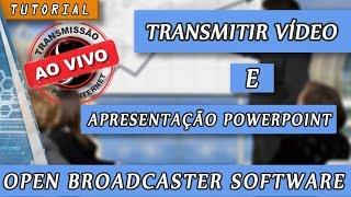 Transmitindo Vídeo e Apresentação PowerPoint PPS no Open Broadcaster Software - Tutorial
