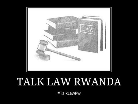Talk Law Rwanda #TalkLawRw: Session 3