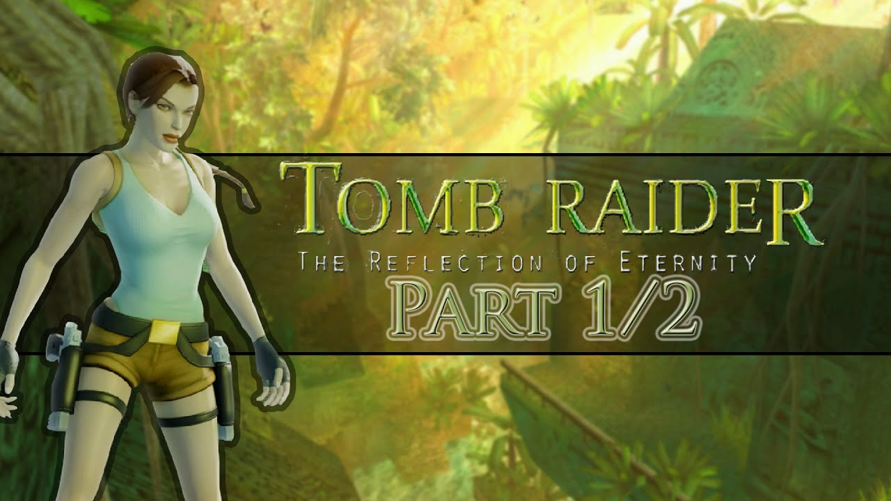 [TRLE] Tomb Raider: The Reflection of Eternity | Part 1/2
