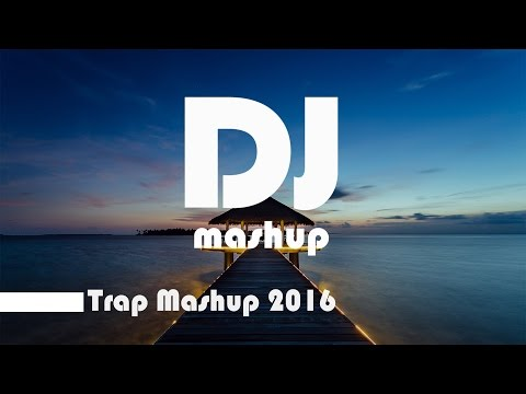 Trap Mashup/Mix 2016 (Best Trap and Popular Music)