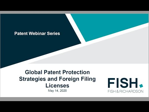 Patent Webinar | Global Patent Protection Strategies And Foreign Filing Licenses