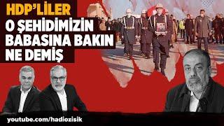 HDP'LİLER O ŞEHİDİMİZİN BABASINA BAKIN NE DEMİŞ