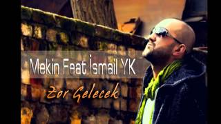 Mekin feat İsmail YK - Zor Gelecek