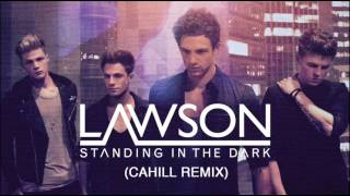 LAWSON - STANDING IN THE DARK (CAHILL REMIX)